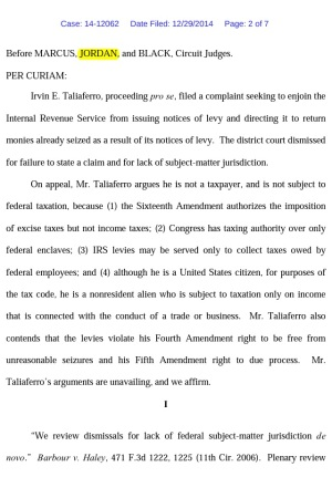 Irvin Taliaferro v. USA Case: 14-12062 Date Filed: 12/29/2014 IN THE UNITED STATES COURT OF APPEALS FOR THE ELEVENTH CIRCUIT No. 14-12062 Non-Argument Calendar D.C. Docket No. 1:13-cv-00094-WLS IRVIN E. TALIAFERRO, Plaintiff-Appellant, versus FREEMAN, IRS, Defendant, UNITED STATES OF AMERICA, Defendant-Appellee Appeal from the United States District Court for the Middle District of Georgia (December 29, 2014) MARCUS JORDAN BLACK Circuit Judges pg. 1