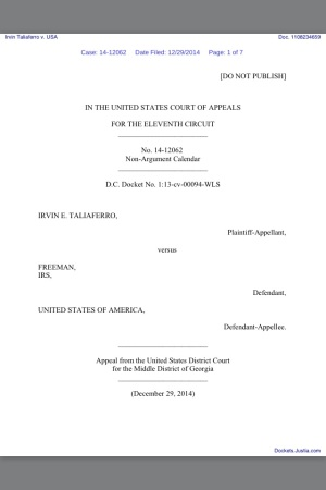 Irvin Taliaferro v. USA Case: 14-12062 Date Filed: 12/29/2014 IN THE UNITED STATES COURT OF APPEALS FOR THE ELEVENTH CIRCUIT No. 14-12062 Non-Argument Calendar D.C. Docket No. 1:13-cv-00094-WLS IRVIN E. TALIAFERRO, Plaintiff-Appellant, versus FREEMAN, IRS, Defendant, UNITED STATES OF AMERICA, Defendant-Appellee Appeal from the United States District Court for the Middle District of Georgia (December 29, 2014) MARCUS JORDAN BLACK Circuit Judges