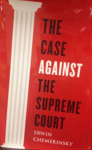 The Case Against The Supreme Court (Erwin Chemerinsky)