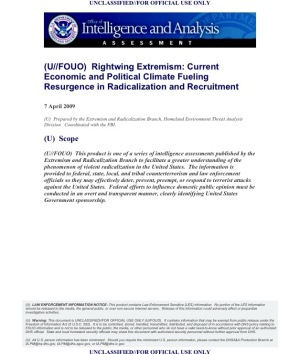 U.S. Department of Homeland Security Assessment (U/FOUO) Rightwing Extremism: Current Economic and Political Climate Fueling Resurgence in Radicalization and Recruitment Coordinated with the FBI Office of Intelligence and Analysis Prepared by the Extremism and Radicalization Branch Homeland Environmental Threat Analysis Division 7 April 2009 Page 1 of 9