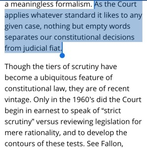 As the Court applies whatever standard it likes to any given case, nothing but empty words separates our constitutional decisions from judicial fiat