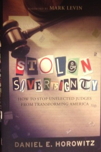 Stolen Sovereignty  How to Stop (Barrack Obama's) Unelected Judges from Transforming America  Daniel E. Horowitz