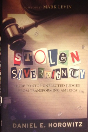 Stolen Sovereignty  How to Stop (Barack Obama's) Unelected Judges from Transforming America  Daniel E. Horowitz