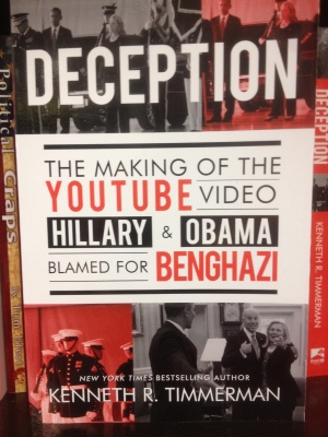 DECEPTION:  THE MAKING OF THE YOUTUBE VIDEO HILLARY and OBAMA BLAMED FOR BENGHAZI - KENNETH R. TIMMERMAN (POST HILL PRESS)